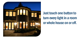 Just touch one button to turn every light in a room or whole house on or off